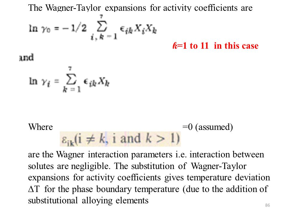 The Wagner-Taylor expansions for activity coefficients are Where =0 (assumed) are the Wagner interaction parameters i.e.