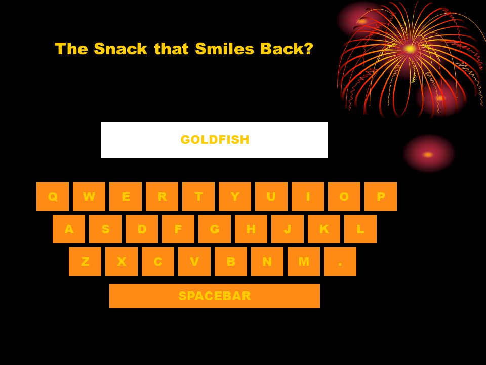 QWERTYUIOP ASDF NBVCXZ HGJKL M. SPACEBAR GOLDFISH The Snack that Smiles Back?