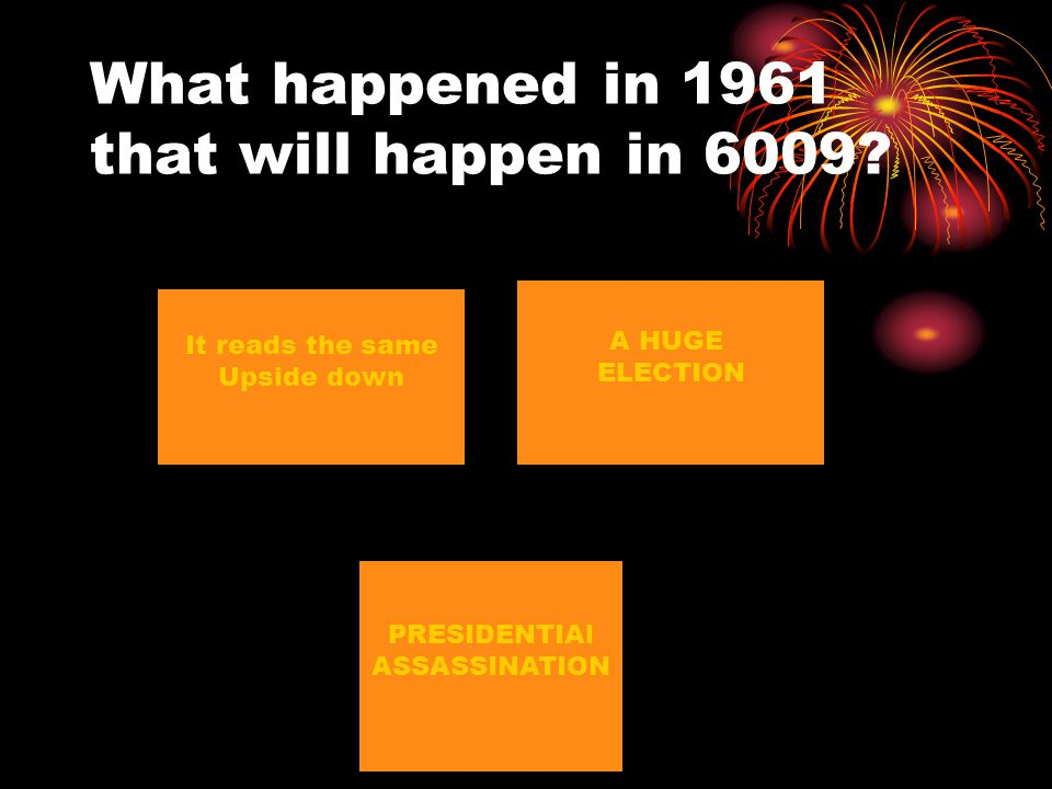 What happened in 1961 that will happen in 6009? It reads the same Upside down A HUGE ELECTION PRESIDENTIAl ASSASSINATION