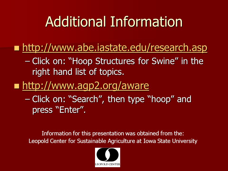 Additional Information http://www.abe.iastate.edu/research.asp http://www.abe.iastate.edu/research.asp http://www.abe.iastate.edu/research.asp –Click on: Hoop Structures for Swine in the right hand list of topics.