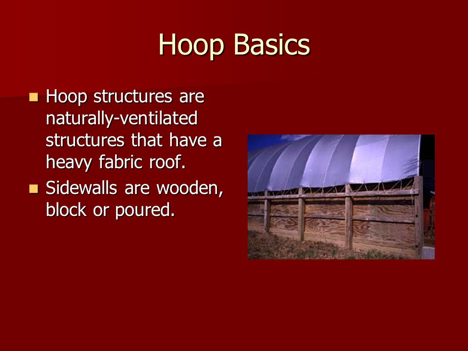 Hoop Basics Hoop structures are naturally-ventilated structures that have a heavy fabric roof.