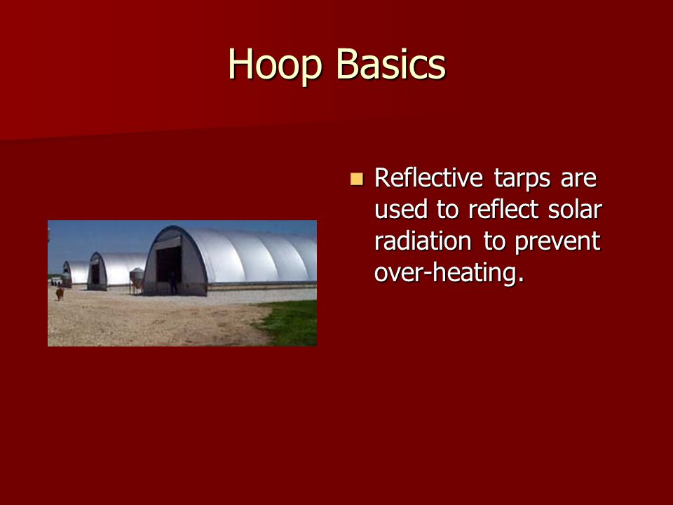Hoop Basics Reflective tarps are used to reflect solar radiation to prevent over-heating.