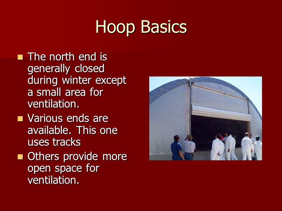 Hoop Basics The north end is generally closed during winter except a small area for ventilation.