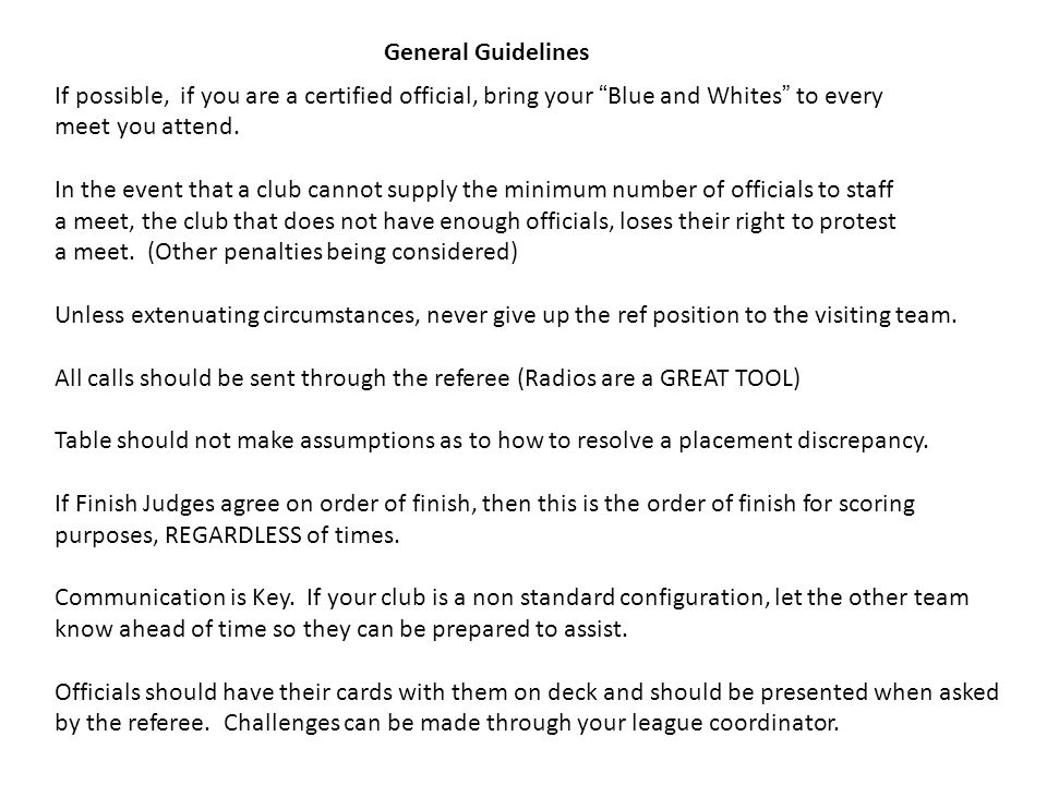 General Guidelines If possible, if you are a certified official, bring your Blue and Whites to every meet you attend.