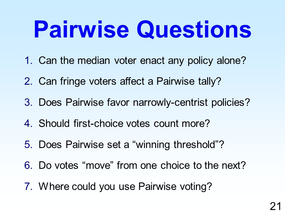 1.Can the median voter enact any policy alone. 2.Can fringe voters affect a Pairwise tally.