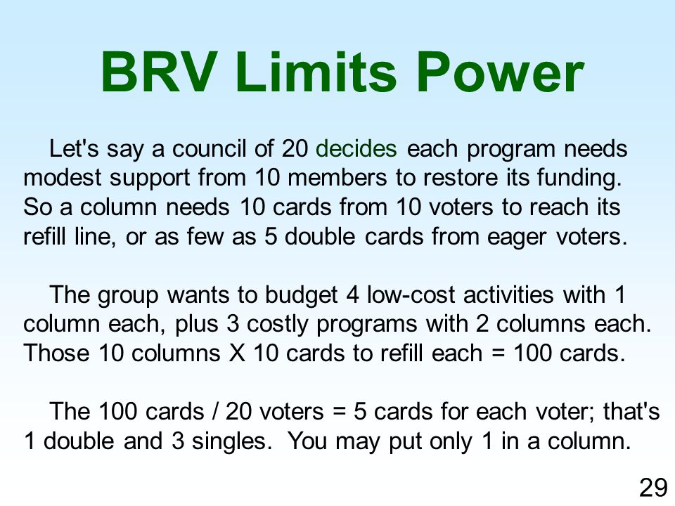 Let's say a council of 20 decides each program needs modest support from 10 members to restore its funding. So a column needs 10 cards from 10 voters
