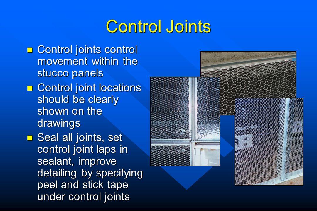 Control Joints Control joints control movement within the stucco panels Control joints control movement within the stucco panels Control joint locatio