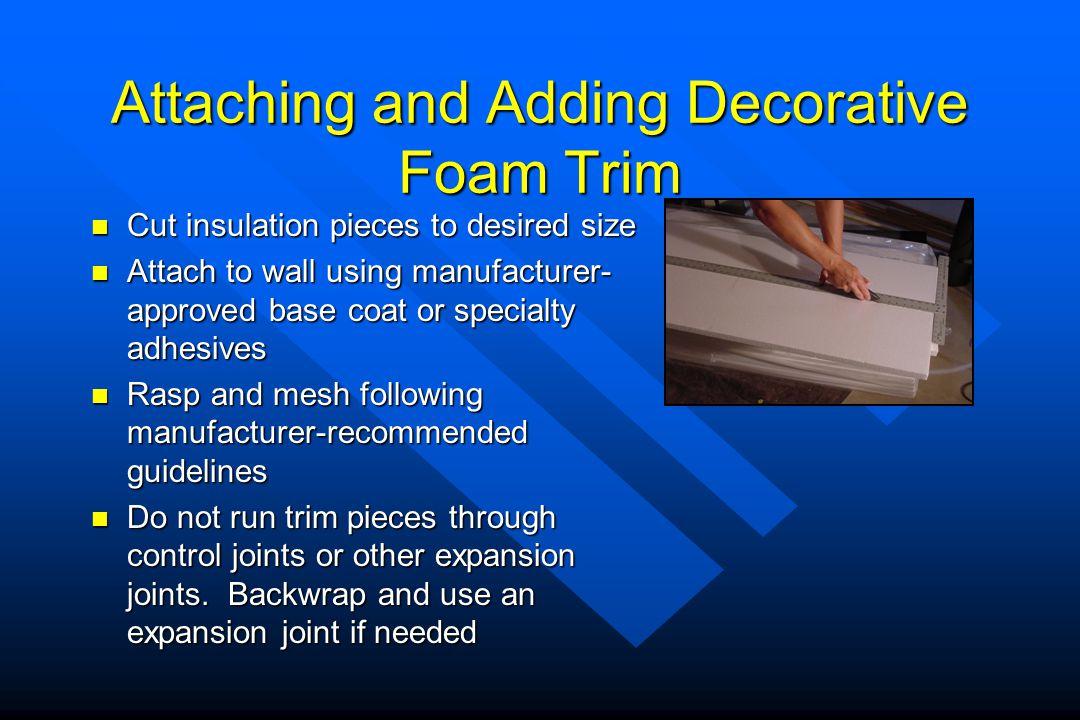Attaching and Adding Decorative Foam Trim Cut insulation pieces to desired size Cut insulation pieces to desired size Attach to wall using manufacture