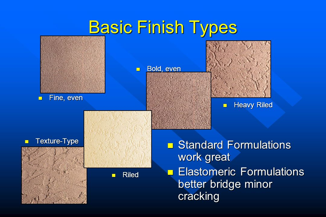 Basic Finish Types Texture-Type Texture-Type Fine, even Fine, even Riled Riled Bold, even Bold, even Heavy Riled Heavy Riled Standard Formulations wor