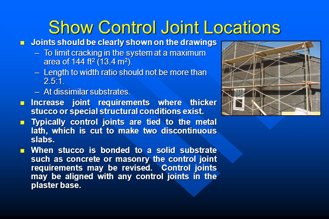 Show Control Joint Locations Joints should be clearly shown on the drawings Joints should be clearly shown on the drawings –To limit cracking in the s