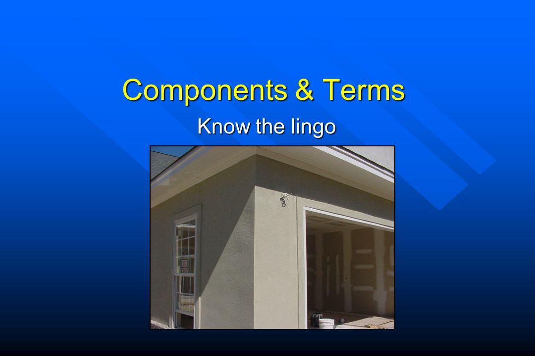 Components & Terms Know the lingo
