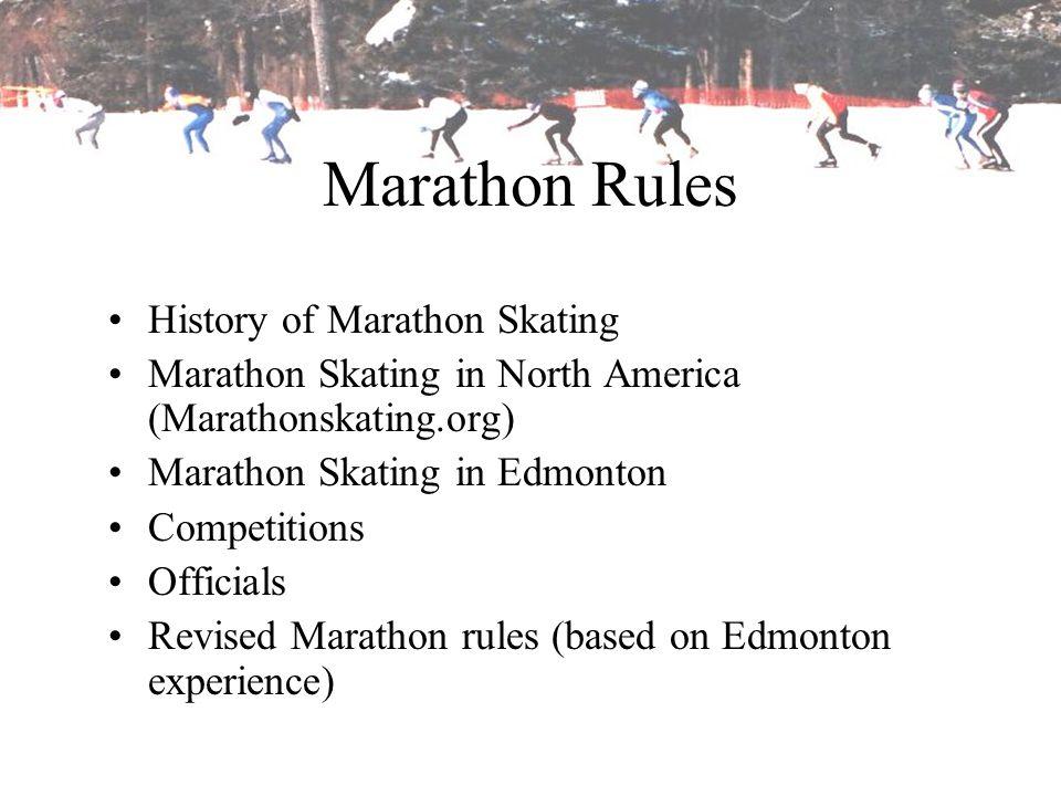 Marathon Rules History of Marathon Skating Marathon Skating in North America (Marathonskating.org) Marathon Skating in Edmonton Competitions Officials