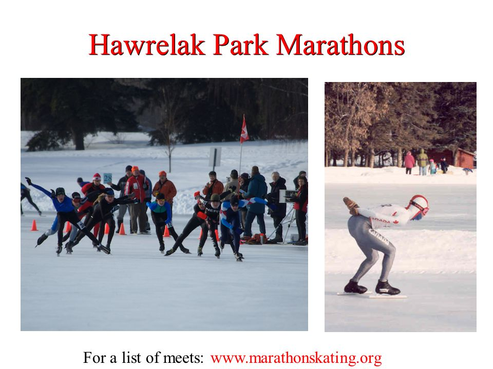 Hawrelak Park Marathons For a list of meets: www.marathonskating.org