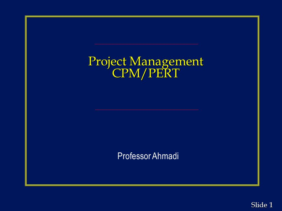 2 2 Slide Learning Objectives n Understand how to plan, monitor, and control projects using PERT/CPM.