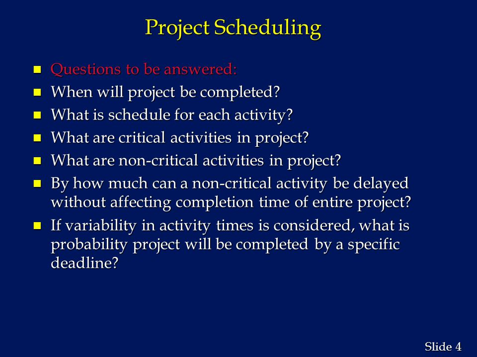 15 Slide Uncertain Activity Times n In the three-time estimate approach, the critical path is determined as if the mean times for the activities were fixed times.