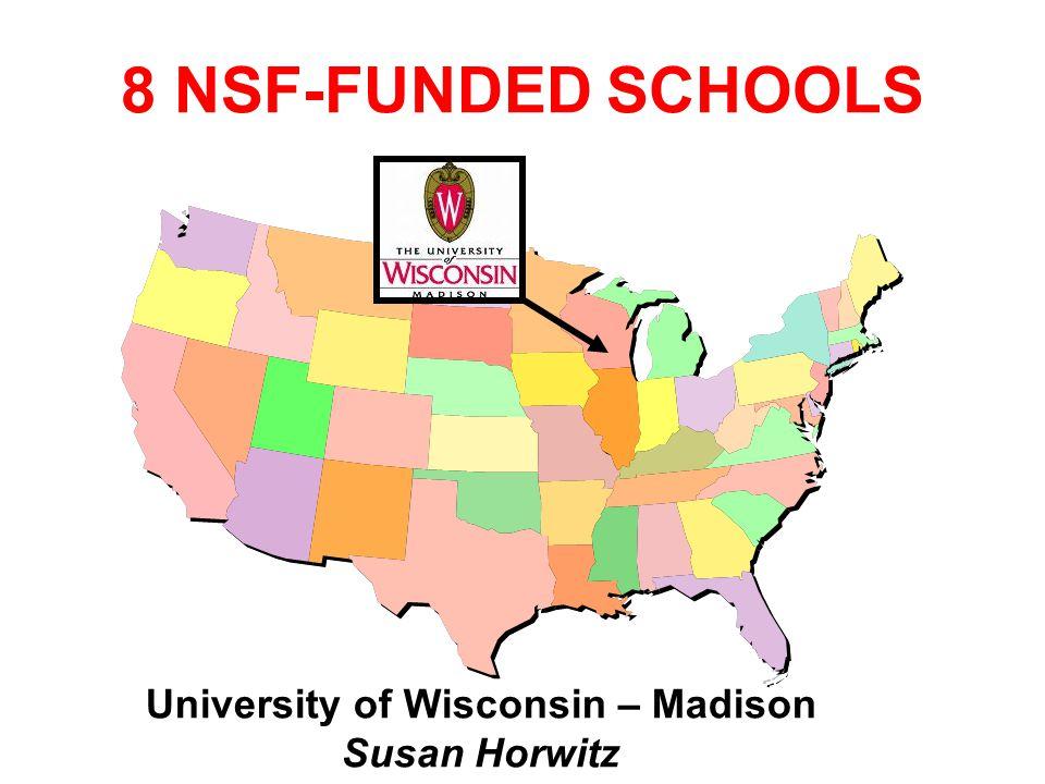 8 NSF-FUNDED SCHOOLS University of Wisconsin – Madison Susan Horwitz