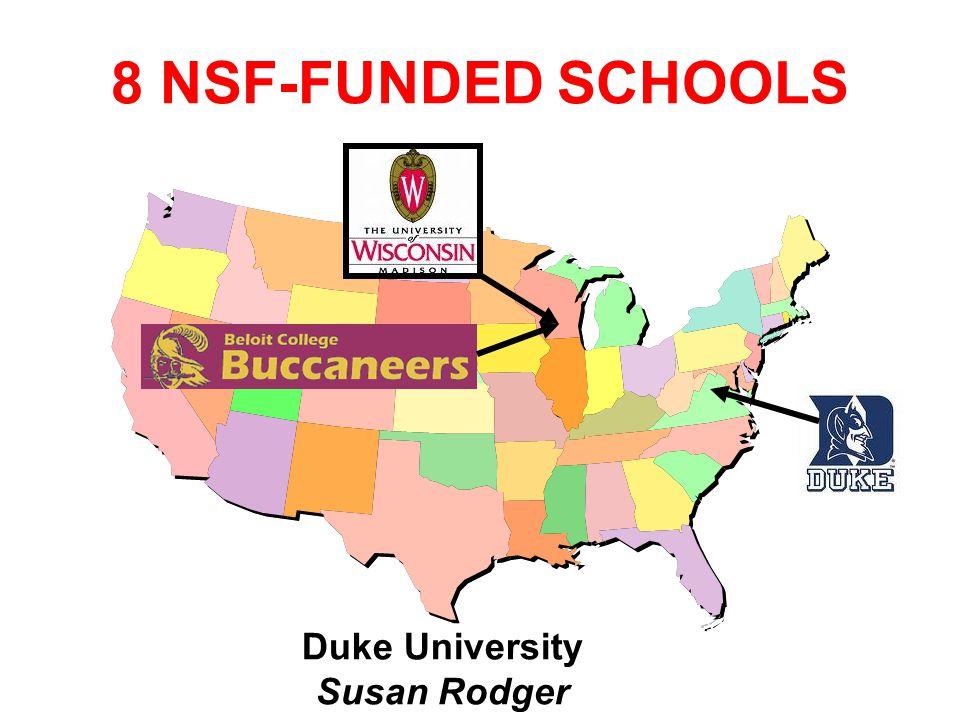 8 NSF-FUNDED SCHOOLS Duke University Susan Rodger