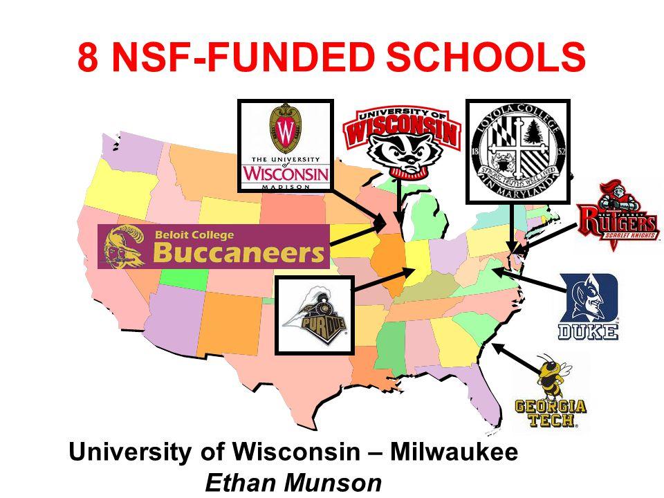 University of Wisconsin – Milwaukee Ethan Munson 8 NSF-FUNDED SCHOOLS