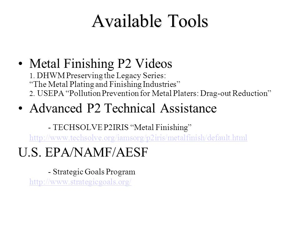 Available Tools Metal Finishing P2 Videos 1. DHWM Preserving the Legacy Series: The Metal Plating and Finishing Industries 2. USEPA Pollution Preventi