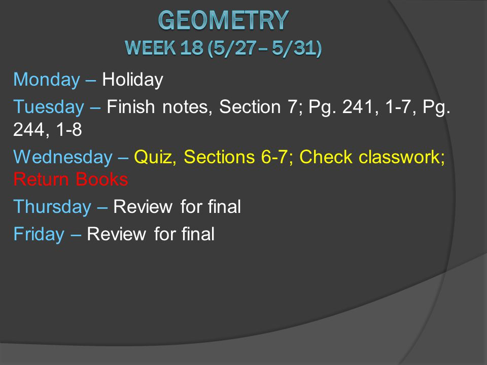 Monday – Holiday Tuesday – Finish notes, Section 7; Pg.