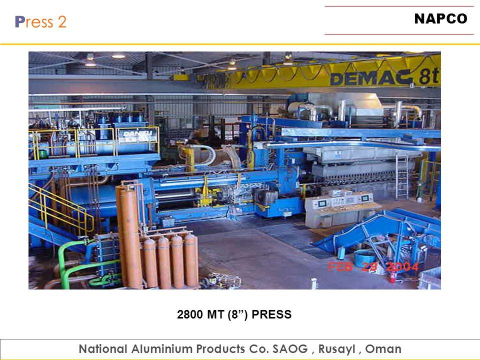 NAPCO P ress 2 National Aluminium Products Co. SAOG, Rusayl, Oman 2800 MT (8) PRESS