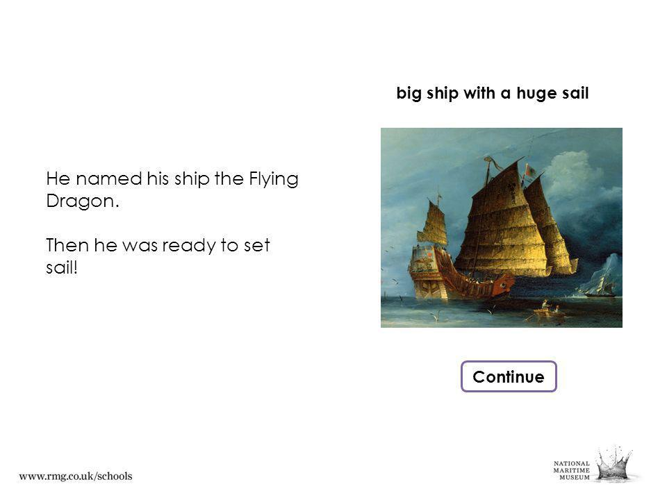 He named his ship the Flying Dragon. Then he was ready to set sail.