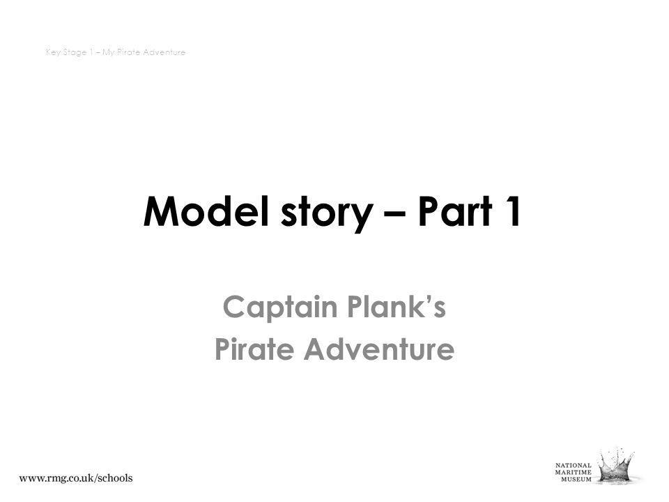 Model story – Part 1 Captain Planks Pirate Adventure Key Stage 1 – My Pirate Adventure