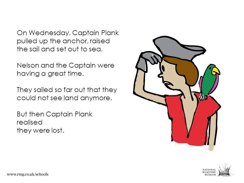 On Wednesday, Captain Plank pulled up the anchor, raised the sail and set out to sea.