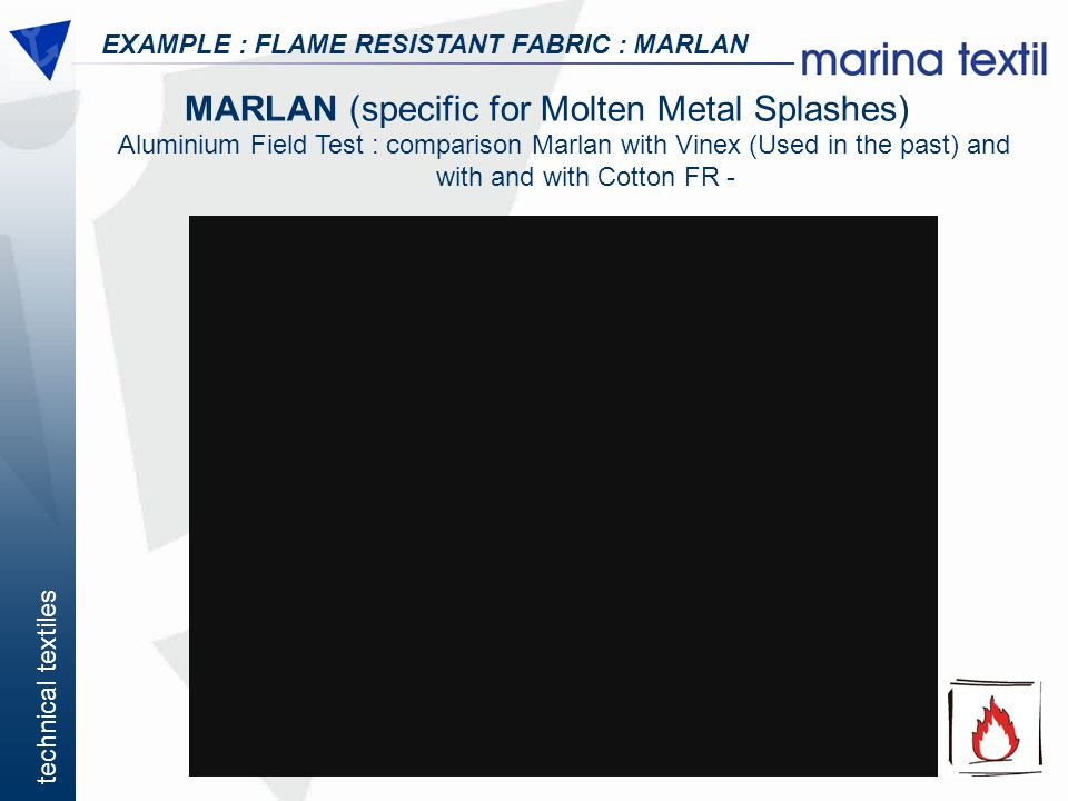 technical textiles MARLAN (specific for Molten Metal Splashes) EXAMPLE : FLAME RESISTANT FABRIC : MARLAN Aluminium Field Test : comparison Marlan with