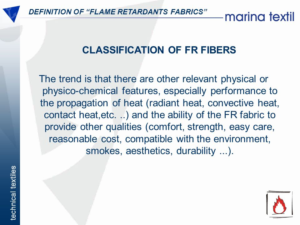 technical textiles DEFINITION OF FLAME RETARDANTS FABRICS The trend is that there are other relevant physical or physico-chemical features, especially
