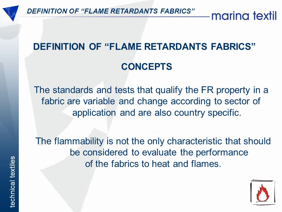 technical textiles DEFINITION OF FLAME RETARDANTS FABRICS CLASSIFICATION OF FR FABRICS FR by chemical treatment FR by Flame resistant fibres FR by heat resistant fibres