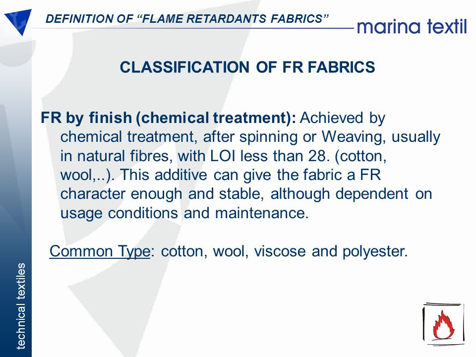 technical textiles DEFINITION OF FLAME RETARDANTS FABRICS CLASSIFICATION OF FR FABRICS FR by finish (chemical treatment): Achieved by chemical treatme