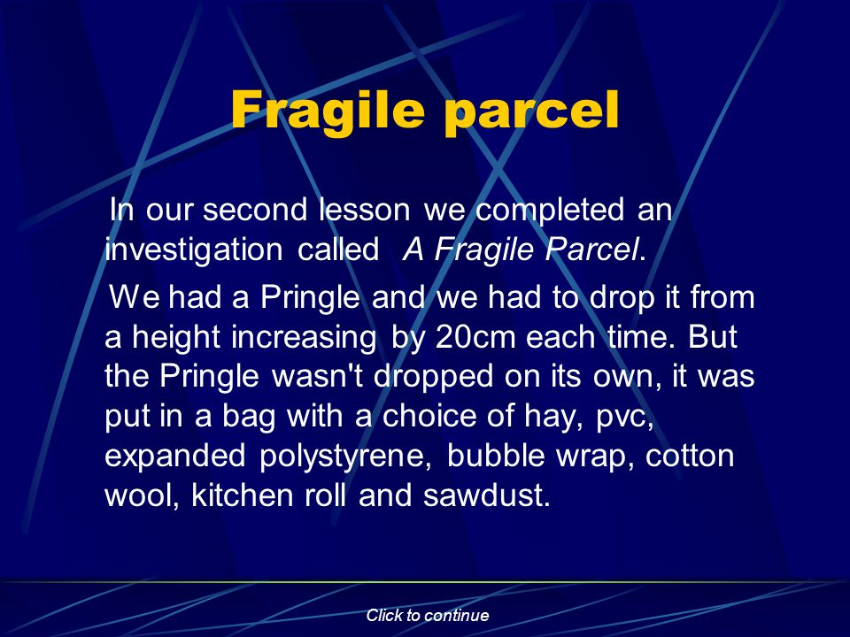 Click to continue Fragile parcel In our second lesson we completed an investigation called A Fragile Parcel.