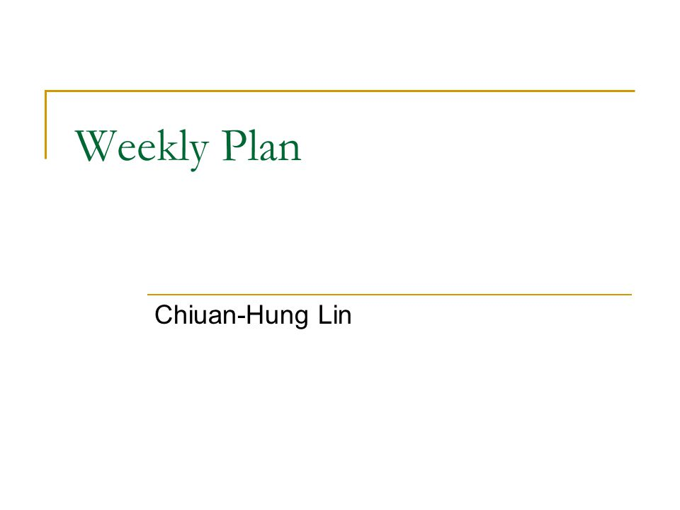 Weekly Plan Chiuan-Hung Lin