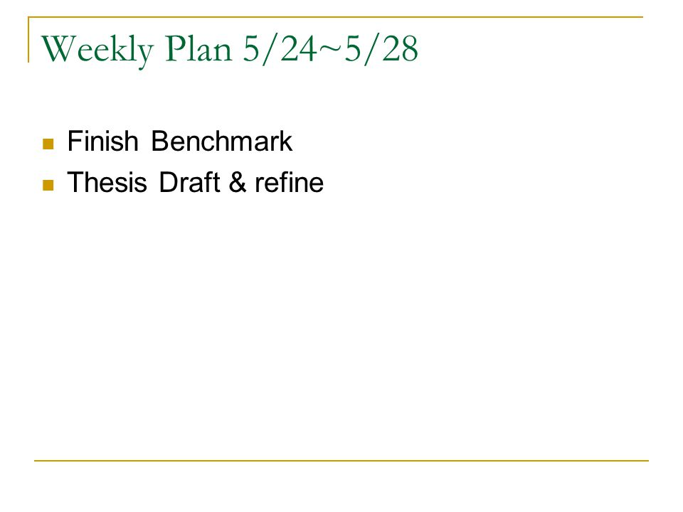 Weekly Plan 5/24~5/28 Finish Benchmark Thesis Draft & refine