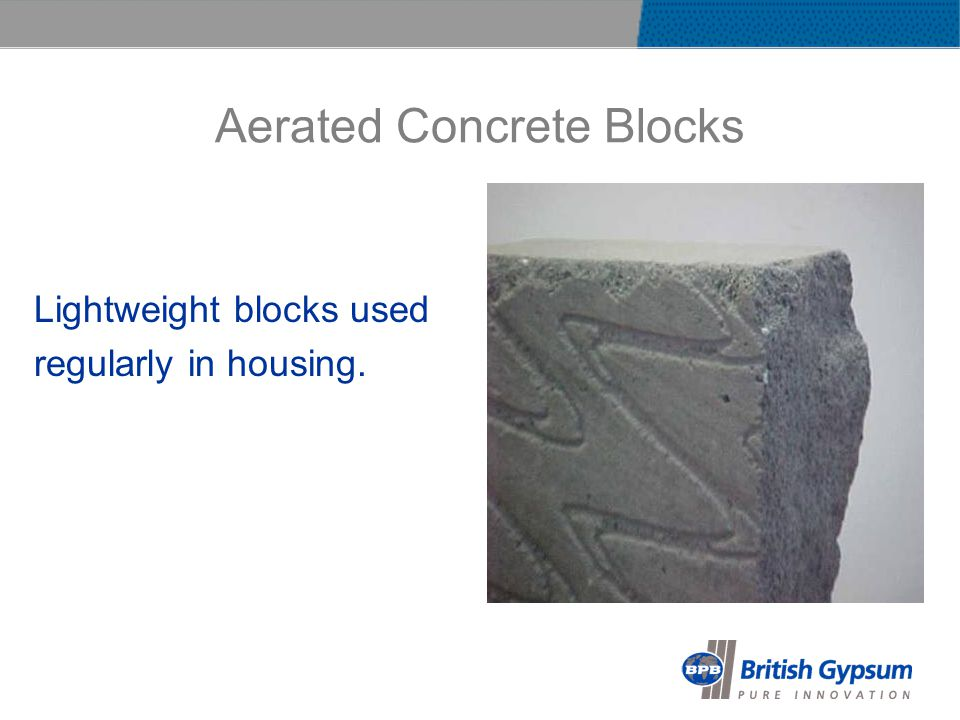 Aerated Concrete Blocks Lightweight blocks used regularly in housing.