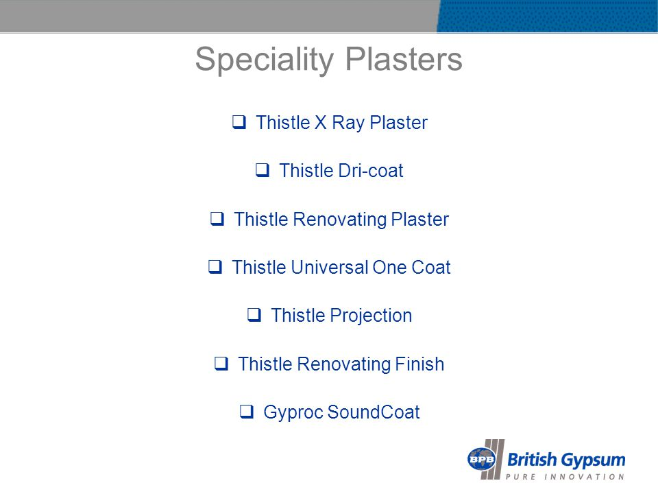 Speciality Plasters Thistle X Ray Plaster Thistle Dri-coat Thistle Renovating Plaster Thistle Universal One Coat Thistle Projection Thistle Renovating Finish Gyproc SoundCoat