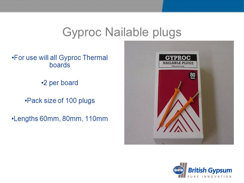 Gyproc Nailable plugs For use will all Gyproc Thermal boards 2 per board Pack size of 100 plugs Lengths 60mm, 80mm, 110mm
