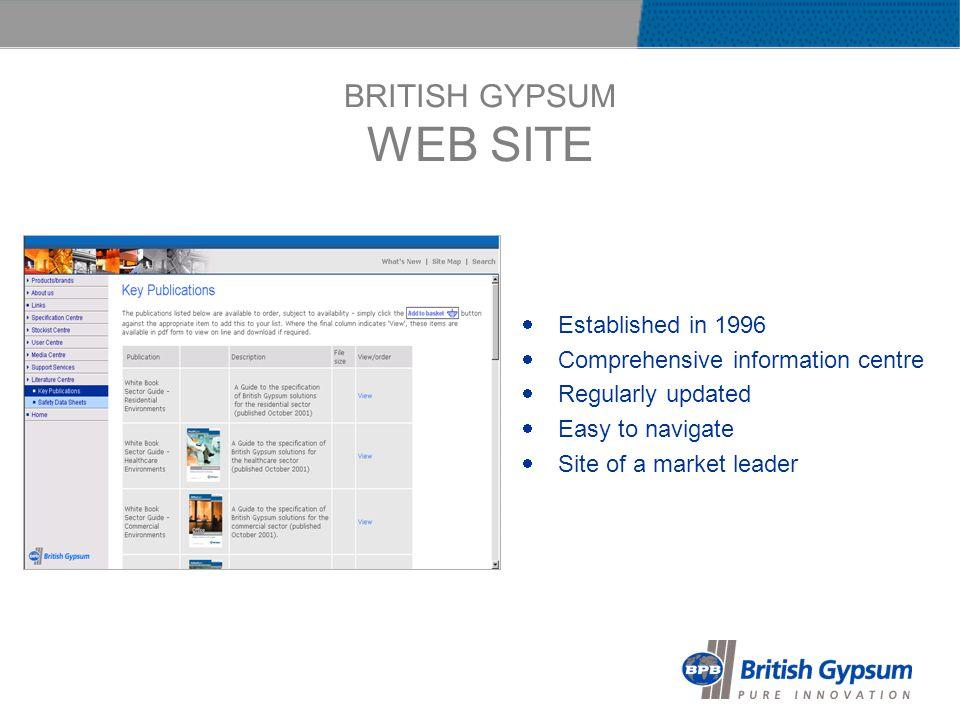 BRITISH GYPSUM WEB SITE Established in 1996 Comprehensive information centre Regularly updated Easy to navigate Site of a market leader