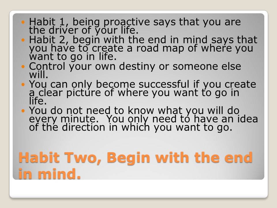 Habit Two, Begin with the end in mind.