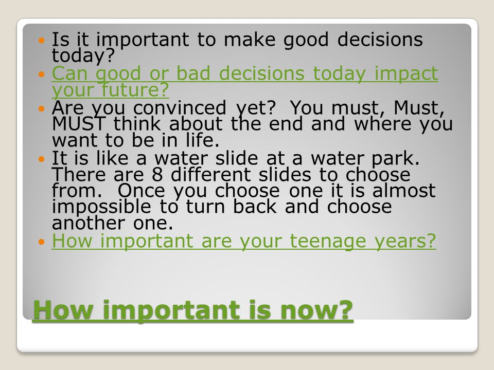 How important is now. How important is now. Is it important to make good decisions today.