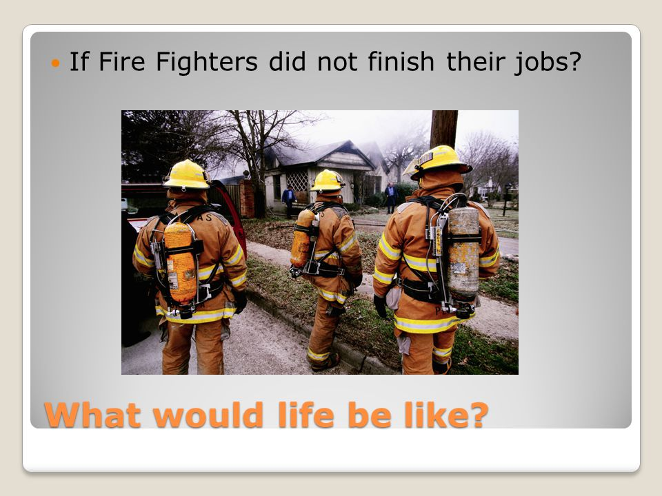 What would life be like? If Police Officers did not finish their jobs?