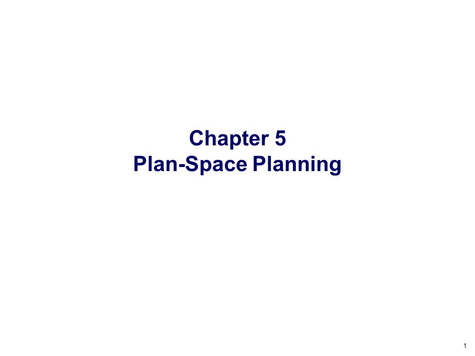 1 Chapter 5 Plan-Space Planning