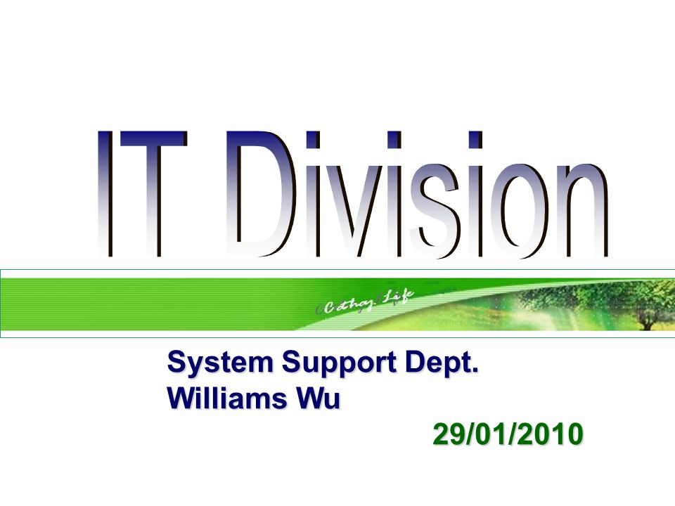 System Support Dept. System Support Dept. Williams Wu Williams Wu 29/01/ /01/2010