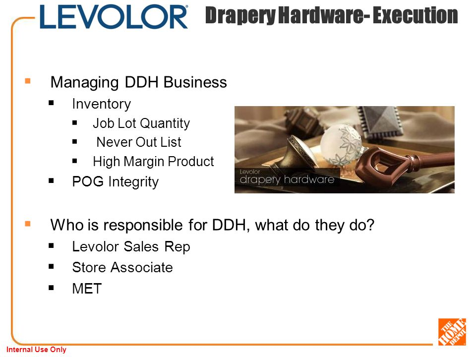 Internal Use Only Drapery Hardware- Execution Managing DDH Business Inventory Job Lot Quantity Never Out List High Margin Product POG Integrity Who is responsible for DDH, what do they do.