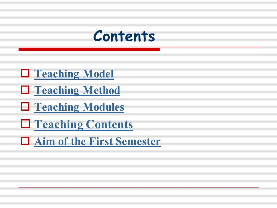 Contents Teaching Model Teaching Method Teaching Modules Teaching Contents Aim of the First Semester