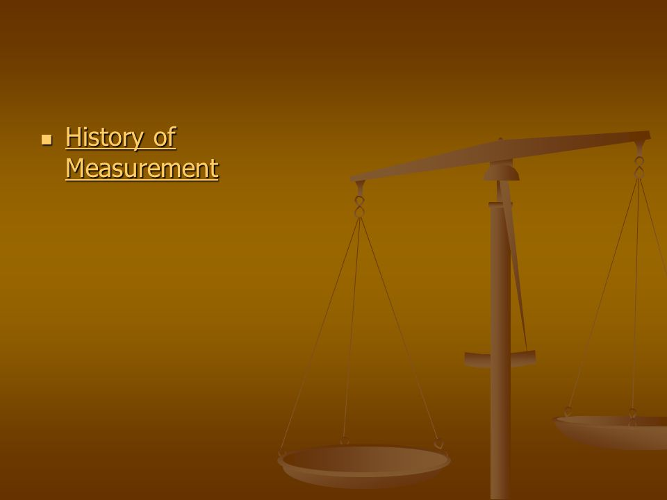 History of Measurement History of Measurement History of Measurement History of Measurement