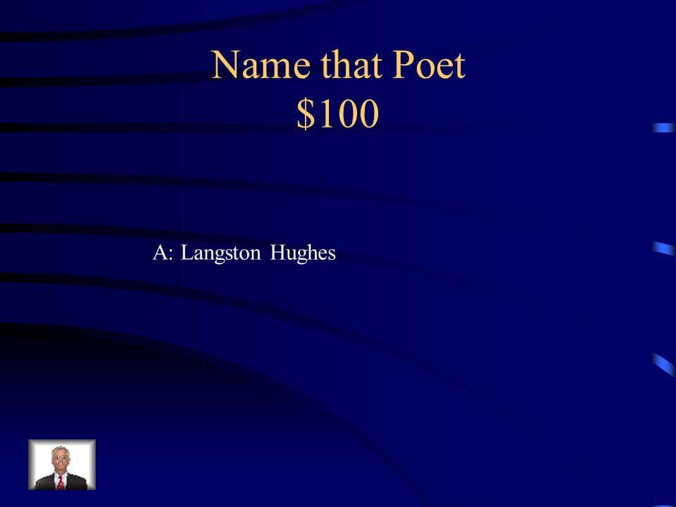 Name that Poet $100 Q:He is known for his insightful, colorful portrayals of black life in America from the twenties through the sixties.