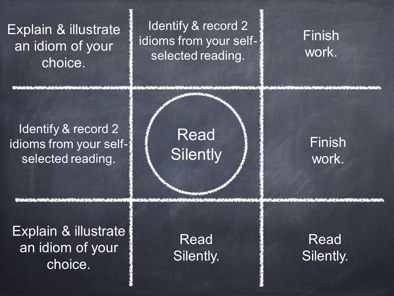 Read Silently Read Silently. Explain & illustrate an idiom of your choice. Read Silently. Finish work. Identify & record 2 idioms from your self- sele