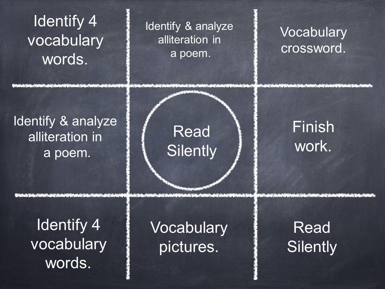 Read Silently Identify 4 vocabulary words. Identify & analyze alliteration in a poem. Finish work. Read Silently Vocabulary crossword. Identify 4 voca